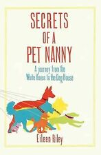 Secrets of a Pet Nanny: A Journey from the White House to the Dog House,Eileen R