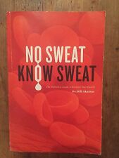 No Sweat? Know Sweat! the Definitive Guide to Reclaim Your Health, Autographed