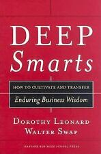 Deep Smarts : How to Cultivate and Transfer Enduring Business Wisdom by Dorothy…