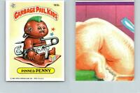 1986 SERIES 5 TOPPS GPK GARBAGE PAIL KIDS 183b PINNED PENNY