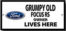 Grumpy Old Ford Focus RS Owner Lives Here Metal Sign.humourous Car Sign