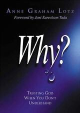 Why? : Trusting God When You Don't Understand by Anne Graham Lotz (2004,...
