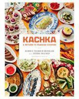 Kachka: A Return to Russian Cooking Bonnie Frumkin, Prichep, Deena Morales