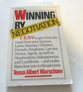 Winning by Negotiation-HOW TO GET WHAT YOU WANT by Tessa A. Warschaw  PB Good