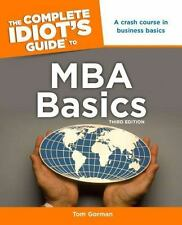 The Complete Idiot's Guide to MBA Basics, 3rd Edition by Gorman,  MBA, Tom