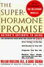 The Superhormone Promise : Nature's Antidote to Aging by William Regelson...