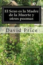 El Sexo es la Madre de la Muerte y Otros Poemas by David Price (2011, Paperback)