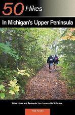 Explorer's Guides: 50 Hikes in Michigan's Upper Peninsula: Walks, Hikes & Backpa