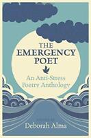 The Emergency Poet: An Anti-Stress Poetry Anthology by Alma, Deborah, NEW Book,