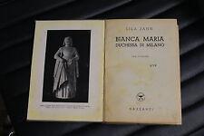 Bianca Maria Duchessa di Milano - Lila Jahn - Ed. Garzanti 1941
