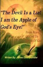 The Devil Is A Lie! I Am the Apple of God's Eye : From Rejects of God to...