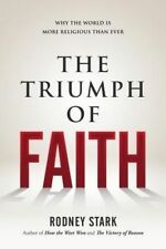 The Triumph of Faith: Why the World Is More Religious Than Ever by Stark, Rodney