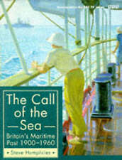 The Call of the Sea: Britain's Maritime Past, 1900-60 by Steve Humphries, Pamela