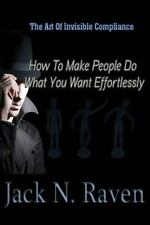 The Art of Invisible Compliance - How to Make People Do What You Want...