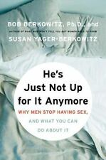 He's Just Not Up for It Anymore: Why Men Stop Having Sex, and What You Can Do A