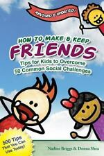 How to Make and Keep Friends: Tips for Kids to Overcome 50 Common Social...