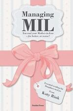 Managing MIL : You and Your Mother-In-Law - for Better, or for Worse? by Katy...