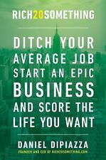 Rich20Something : Ditch Your Average Job, Start an Awesome Business, and Create