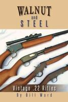 Walnut and Steel : Vintage .22 Rifles, Paperback by Ward, Bill, Like New Used...