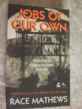 Jobs of Our Own: Building a Stakeholder Society: Race Mathews, GB7