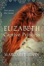 Elizabeth, Captive Princess by Margaret Irwin (Paperback, 2013)