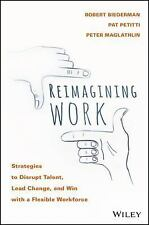 Reimagining Work: Strategies to Disrupt Talent, Lead Change, and Win with a Flex