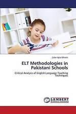 ELT Methodologies in Pakistani Schools: Critical Analysis of English Language Te