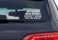 Just Because You're Offended, Doesn't Mean You're - 8 Inch White Vinyl Decal