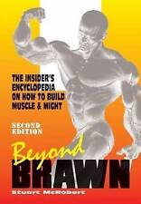 Beyond Brawn The Insider's Encyclopedia on How to Build Muscle and Might by McRo