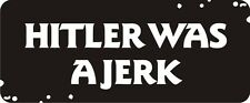 3 - Hitler Was A Jerk Hard Hat / Biker Helmet Sticker  BS189