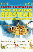 Parker, Steve, Flying Bedstead and Other Ingenious Inventions (Facts Fantastic S
