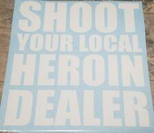 Shoot Your Local Heroin Dealer WHITE Vinyl Decal Sticker XL UPCHURCH 12 x 11 3/4