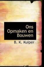 Ons Opmaken En Bouwen: By B. K. Kuiper