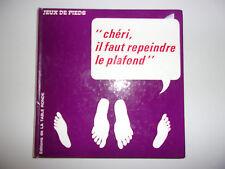 CHERI IL FAUT REPEINDRE LE PLAFOND / JEUX DE PIEDS / ED. TABLE RONDE 1969
