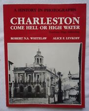 Charleston Come Hell or High Water : A History in Photographs by Alice F Levkoff