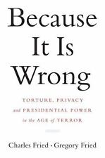 Because It Is Wrong: Torture, Privacy and Presidential Power in the Age of Terro