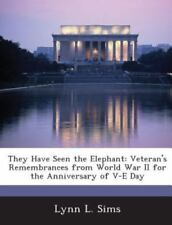 They Have Seen the Elephant: Veteran's Remembrances from World War II for the An