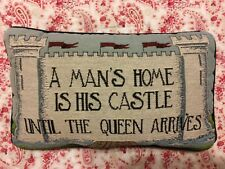 Decorative Bed Pillow ~ A Man's Home is His Castle Until the Queen Arrives!