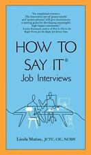 How to Say It Job Interviews by Linda Matias