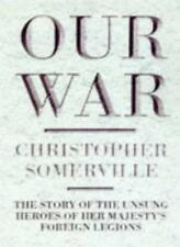 Our War: The Story of the Unsung Heroes of Her Majesty's Foreign Legions By Chr