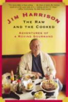 The Raw and the Cooked: Adventures of a Roving Gourmand: By Harrison, Jim
