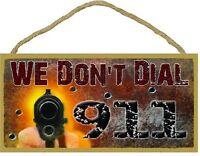 """We Don't Dial 911 Funny 2nd Amendment Gun Sign Plaque 5""""X10"""""""