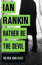 Rather Be the Devil: The brand new Rebus bestseller by Ian Rankin (Hardback, 2016)