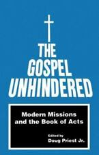 The Gospel Unhindered : Modern Missions and the Book of Acts (1994, Paperback)