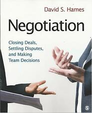 Negotiation: Closing Deals, Settling Disputes, and Making Team Decisions by...