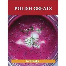 Polish Greats : Delicious Polish Recipes, the Top 56 Polish Recipes by Jo...