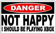 Danger Sign: Not Happy - I Should Be Playing Xbox - Gift Idea