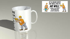 059 - IF A MAN SAYS HE WILL FIX IT. HE WILL  - Funny Novelty gift 11oz Mug