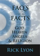 FAQ's with the FACTS about God, Heaven, Angels & Religion - by Rick Lyon