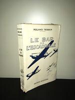 Roland Tessier LE BAR DE L'ESCADRILLE Baudinière 1947 AVIATION WW2 AVIONS -BC13A